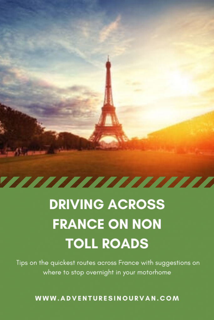 Quickest route to drive across France on non toll roads with suggestions on where to stay overnight in your campervan or motorhome